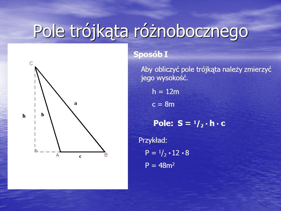 Pole trójkąta różnobocznego Sposób II (dla ciekawych) Jeżeli nie możemy zmierzyć wysokości stosujemy wzór Herona: p – połowa obwodu trójkąta Spis treści