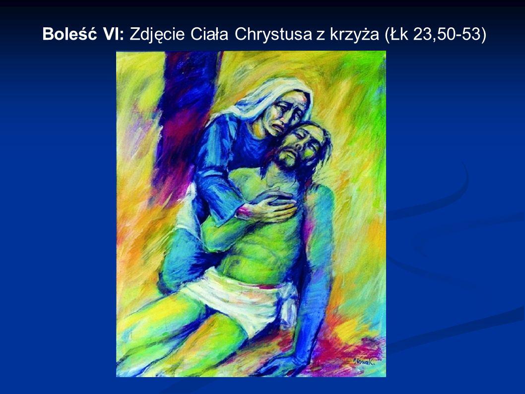 Boleść VI: Zdjęcie Ciała Chrystusa z krzyża (Łk 23,50-53)
