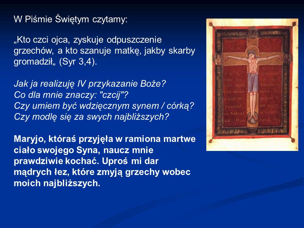 """W Piśmie Świętym czytamy: """"Kto czci ojca, zyskuje odpuszczenie grzechów, a kto szanuje matkę, jakby skarby gromadził"""" (Syr 3,4). Jak ja realizuję IV p"""