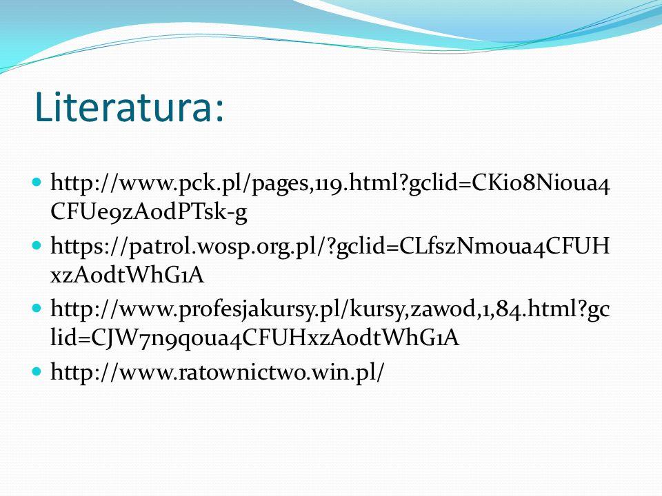 Literatura: http://www.pck.pl/pages,119.html gclid=CKio8Ni0ua4 CFUe9zAodPTsk-g https://patrol.wosp.org.pl/ gclid=CLfszNm0ua4CFUH xzAodtWhG1A http://www.profesjakursy.pl/kursy,zawod,1,84.html gc lid=CJW7n9q0ua4CFUHxzAodtWhG1A http://www.ratownictwo.win.pl/