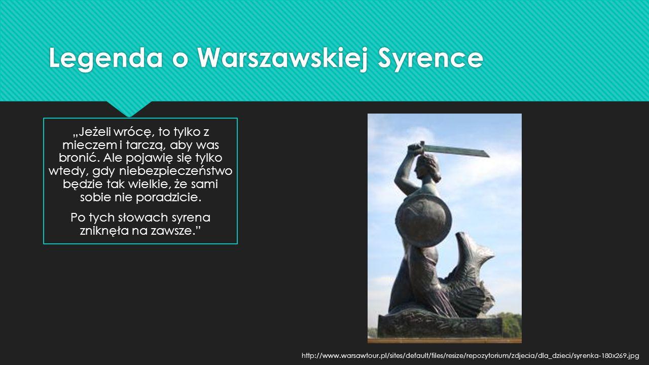 """Legenda o Warszawskiej Syrence """"Jeżeli wrócę, to tylko z mieczem i tarczą, aby was bronić. Ale pojawię się tylko wtedy, gdy niebezpieczeństwo będzie t"""