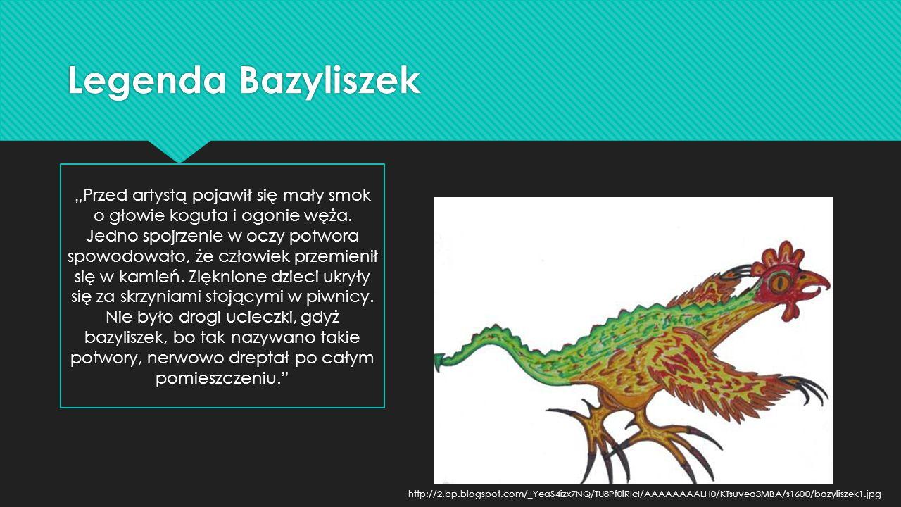 """Legenda Bazyliszek """"Przed artystą pojawił się mały smok o głowie koguta i ogonie węża. Jedno spojrzenie w oczy potwora spowodowało, że człowiek przemi"""