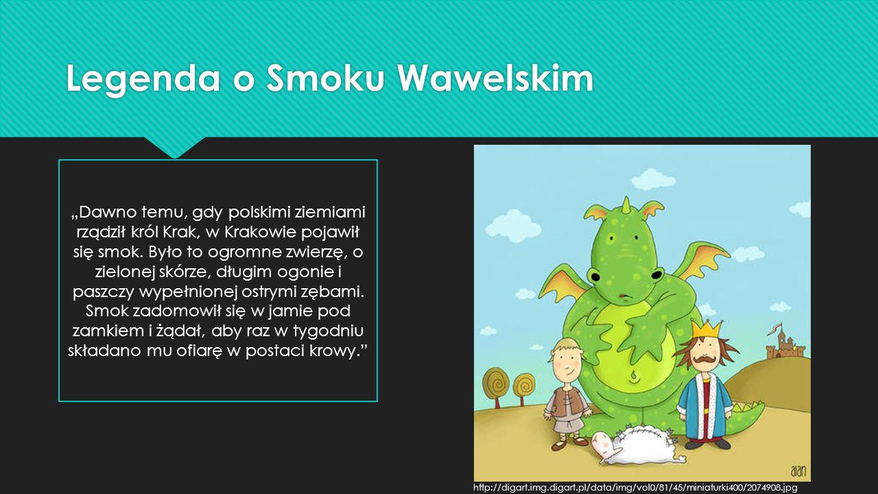 """Legenda o Smoku Wawelskim """"Dawno temu, gdy polskimi ziemiami rządził król Krak, w Krakowie pojawił się smok. Było to ogromne zwierzę, o zielonej skórz"""