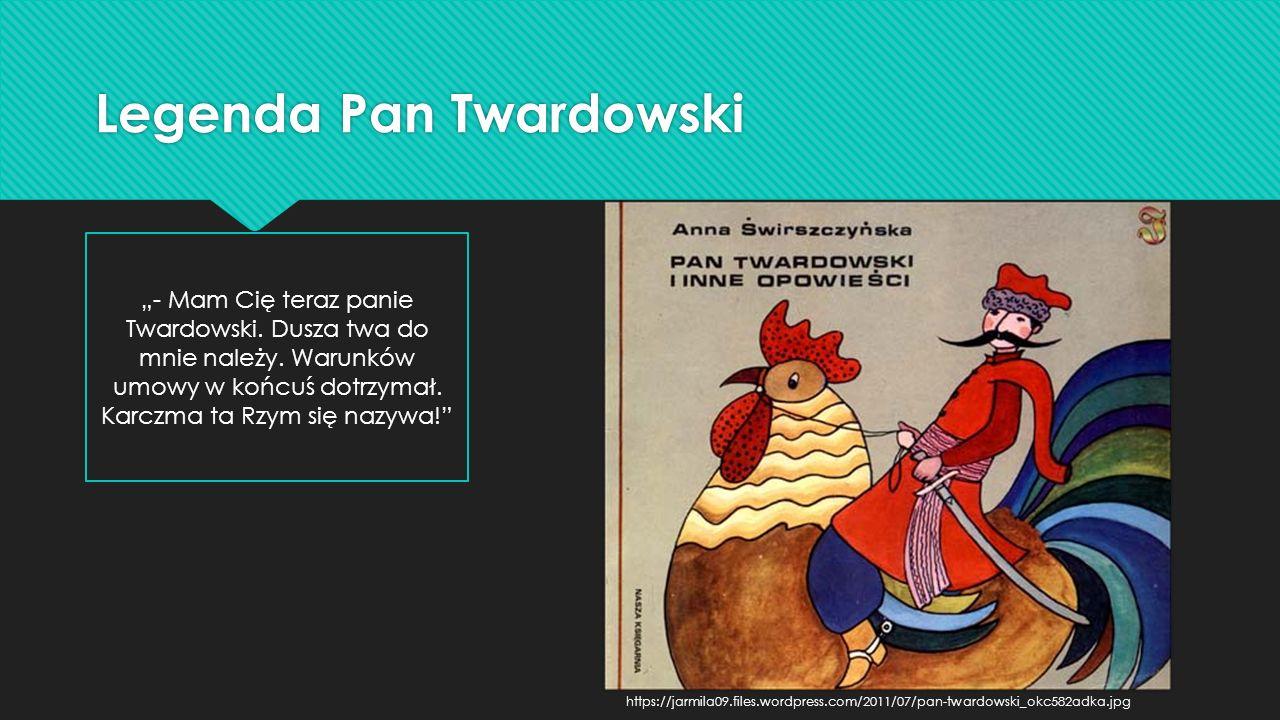 """Legenda Pan Twardowski """"- Mam Cię teraz panie Twardowski. Dusza twa do mnie należy. Warunków umowy w końcuś dotrzymał. Karczma ta Rzym się nazywa!"""" ht"""