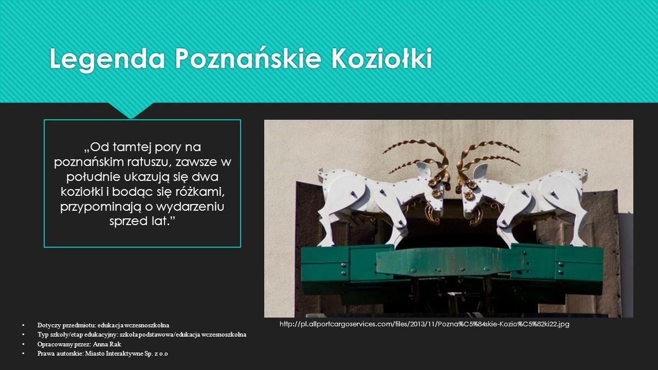 """Legenda Poznańskie Koziołki """"Od tamtej pory na poznańskim ratuszu, zawsze w południe ukazują się dwa koziołki i bodąc się różkami, przypominają o wyda"""