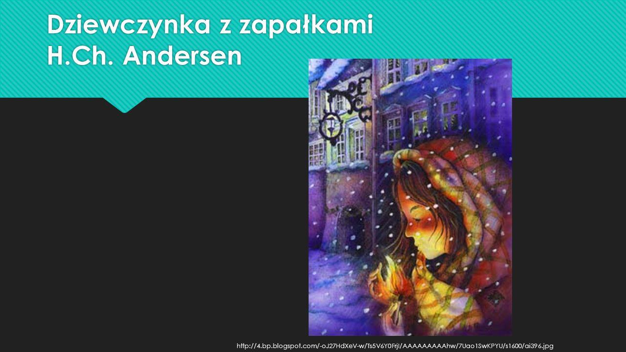 Dziewczynka z zapałkami H.Ch. Andersen http://4.bp.blogspot.com/-oJ27HdXeV-w/Ts5V6Y0FrjI/AAAAAAAAAhw/7Uao1SwKPYU/s1600/ai396.jpg