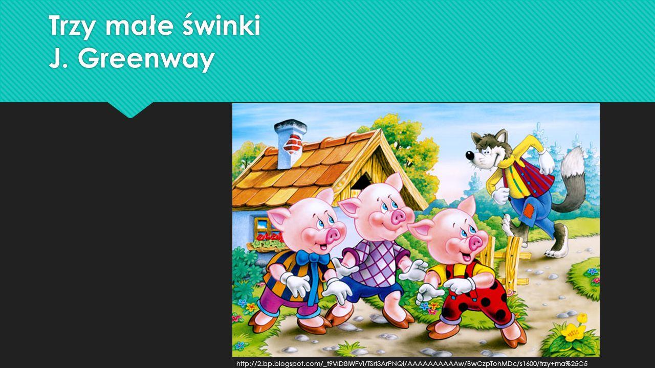 Trzy małe świnki J. Greenway http://2.bp.blogspot.com/_t9ViD8IWFVI/TSrI3ArPNQI/AAAAAAAAAAw/BwCzpTohMDc/s1600/trzy+ma%25C5 %2582e+%25C5%259Bwinki.jpg