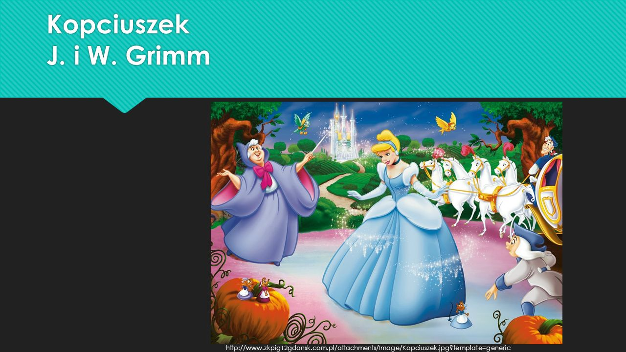 Kopciuszek J. i W. Grimm http://www.zkpig12gdansk.com.pl/attachments/Image/Kopciuszek.jpg?template=generic