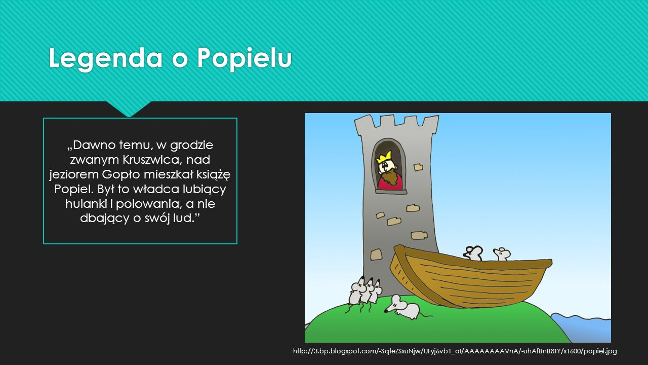 """Legenda o Popielu """"Dawno temu, w grodzie zwanym Kruszwica, nad jeziorem Gopło mieszkał książę Popiel."""