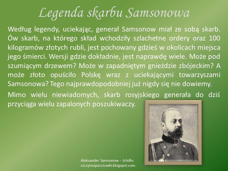 Legenda skarbu Samsonowa Według legendy, uciekając, generał Samsonow miał ze sobą skarb.
