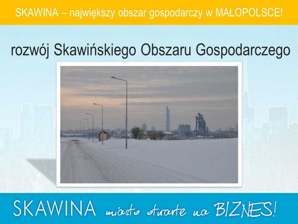 SKAWINA – największy obszar gospodarczy w MAŁOPOLSCE! rozwój Skawińskiego Obszaru Gospodarczego
