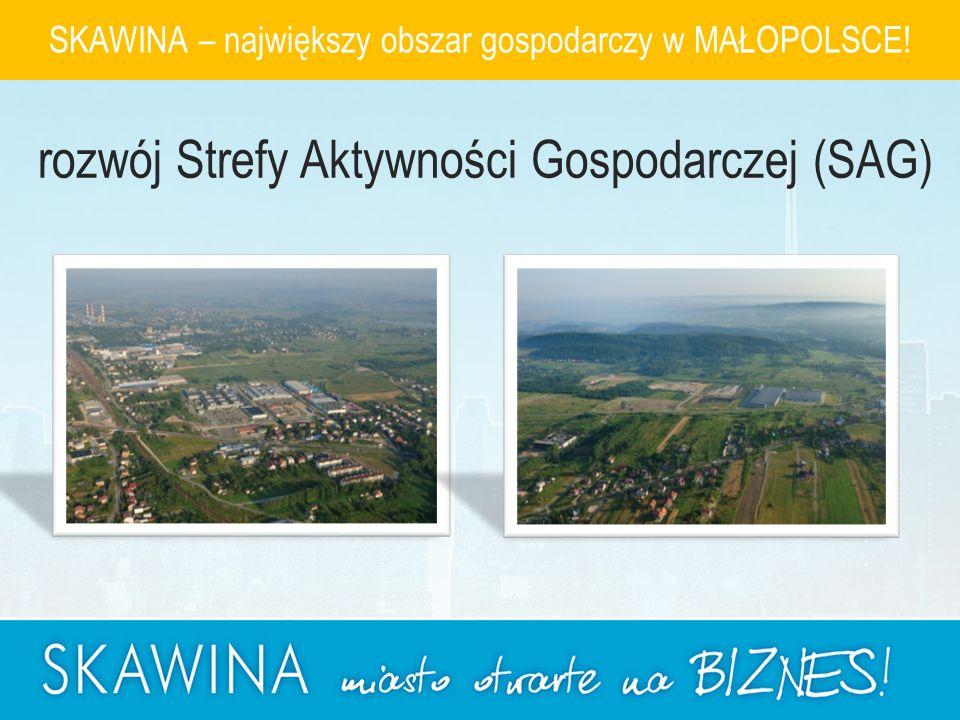 SKAWINA – największy obszar gospodarczy w MAŁOPOLSCE! rozwój Strefy Aktywności Gospodarczej (SAG)