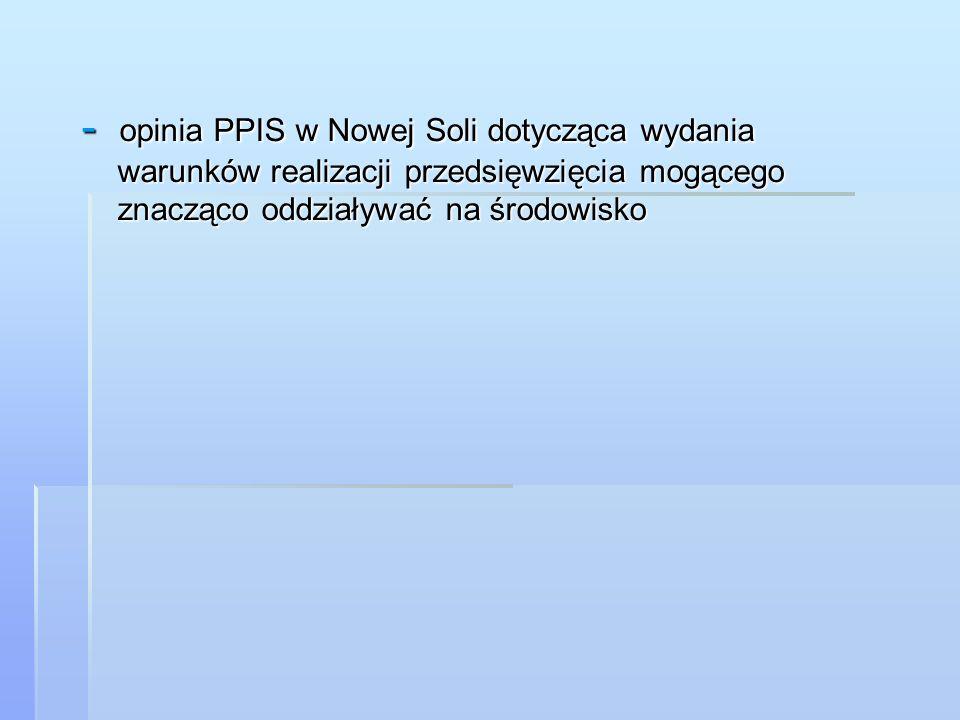 - opinia PPIS w Nowej Soli dotycząca wydania warunków realizacji przedsięwzięcia mogącego znacząco oddziaływać na środowisko