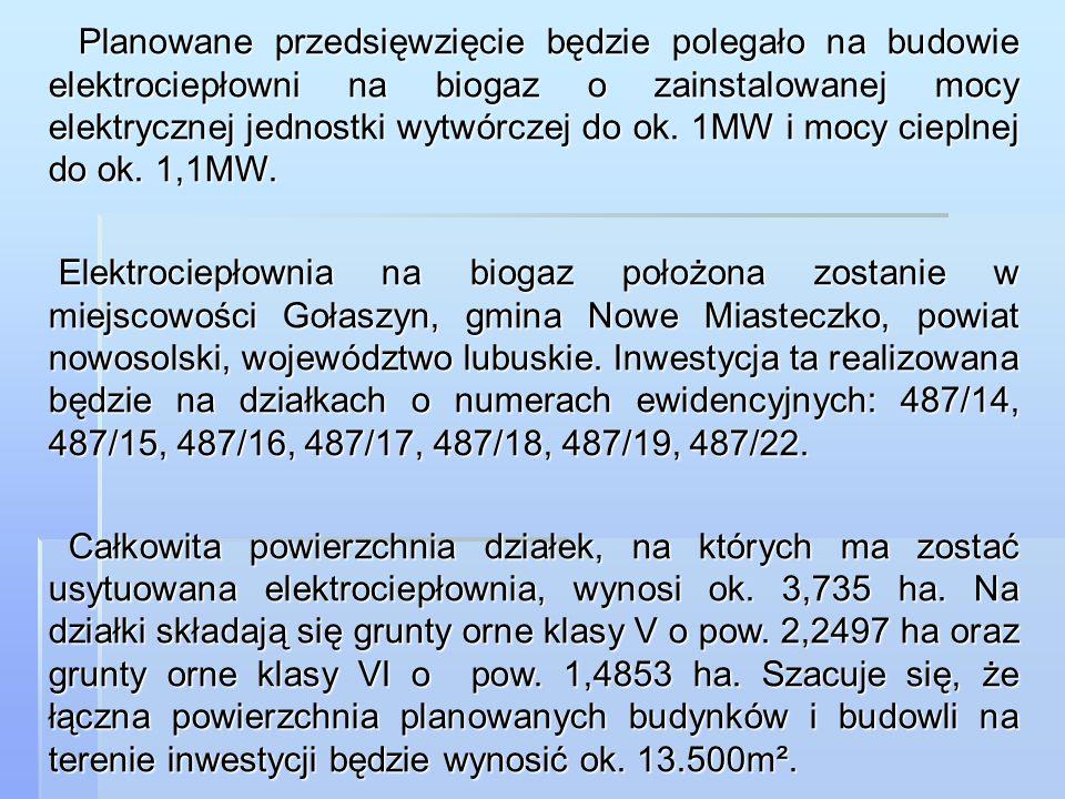 Planowane przedsięwzięcie będzie polegało na budowie elektrociepłowni na biogaz o zainstalowanej mocy elektrycznej jednostki wytwórczej do ok. 1MW i m