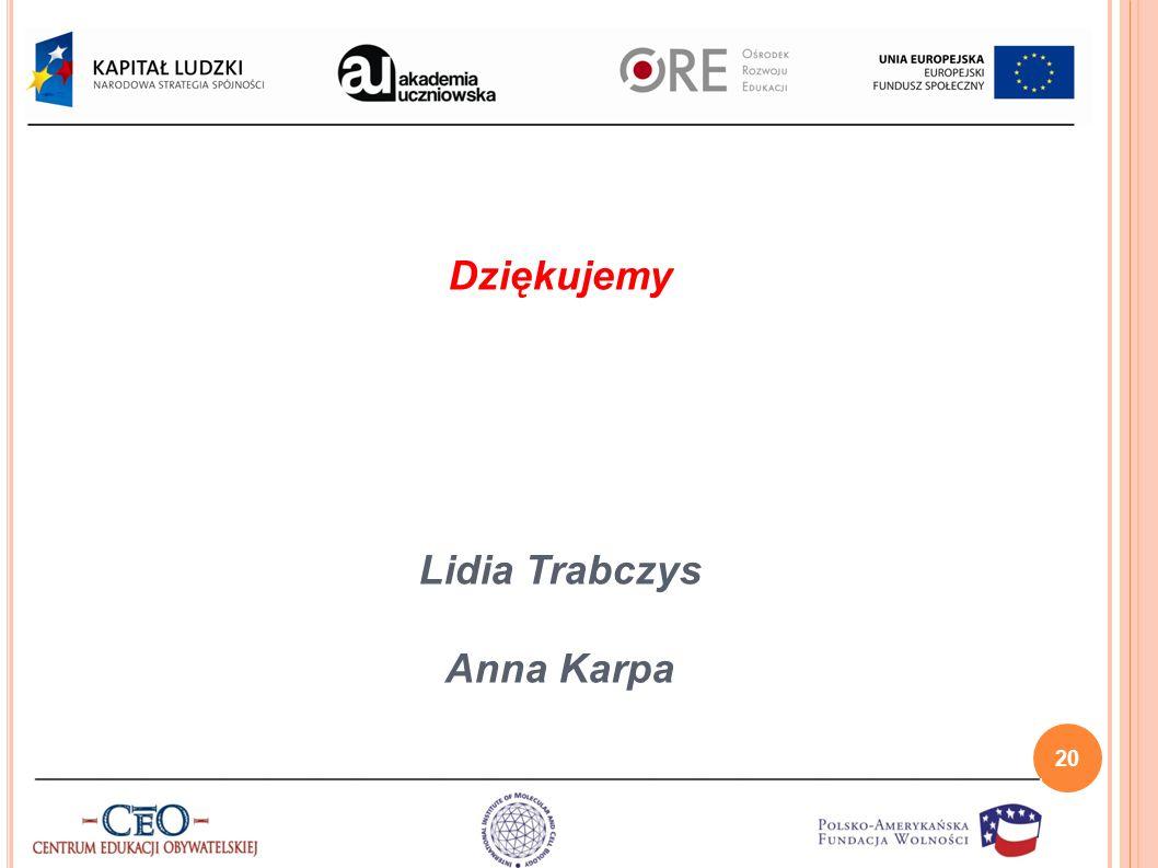 20 Dziękujemy Lidia Trabczys Anna Karpa