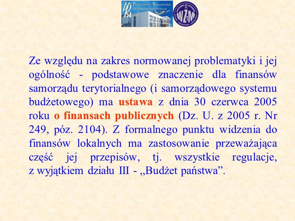 Ze względu na zakres normowanej problematyki i jej ogólność - podstawowe znaczenie dla finansów samorządu terytorialnego (i samorządowego systemu budżetowego) ma ustawa z dnia 30 czerwca 2005 roku o finansach publicznych (Dz.