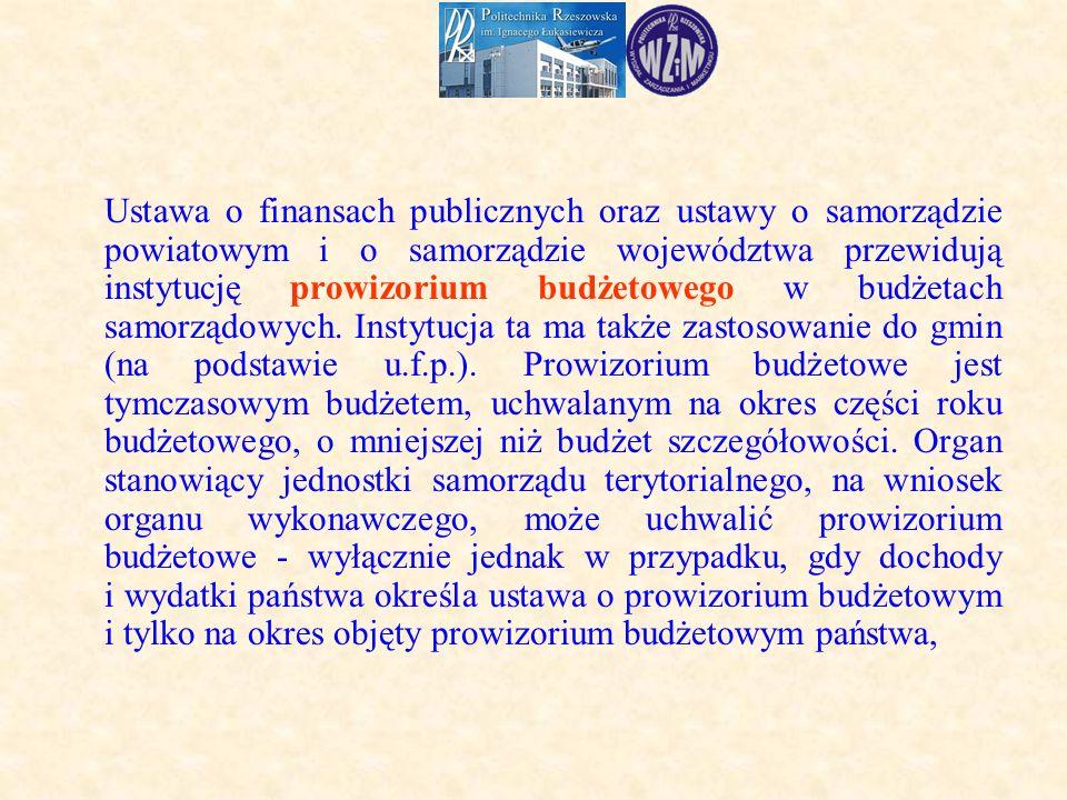 Ustawa o finansach publicznych oraz ustawy o samorządzie powiatowym i o samorządzie województwa przewidują instytucję prowizorium budżetowego w budżetach samorządowych.