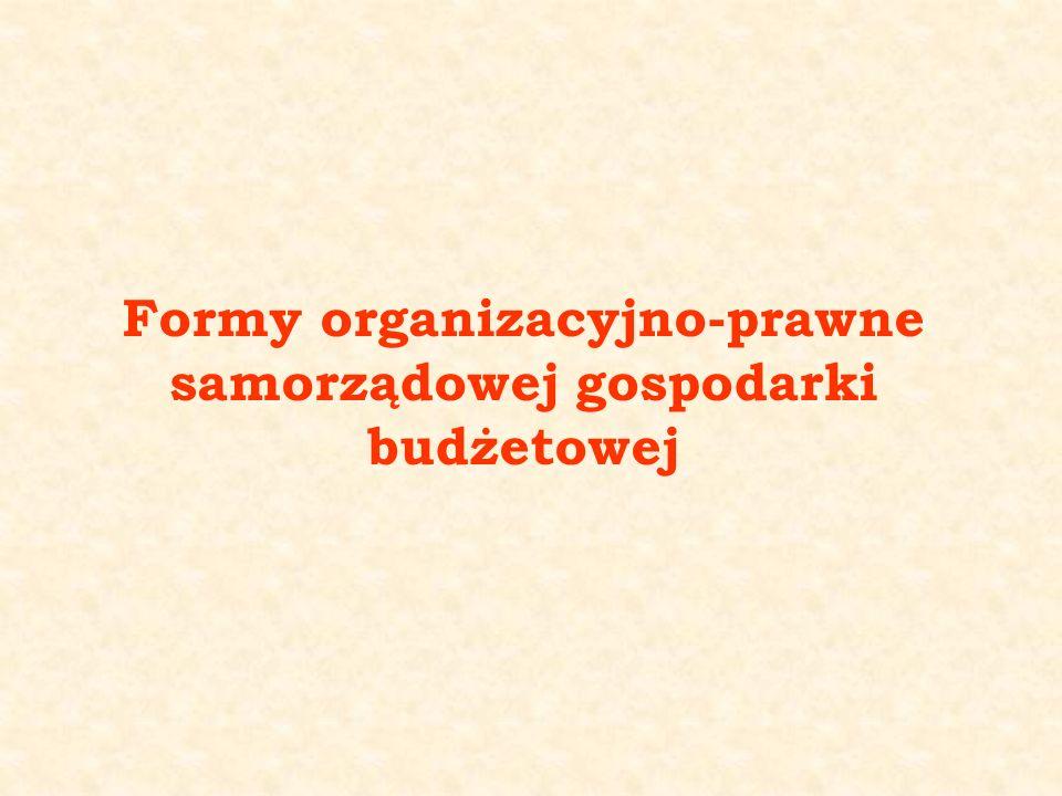 Formy organizacyjno-prawne samorządowej gospodarki budżetowej