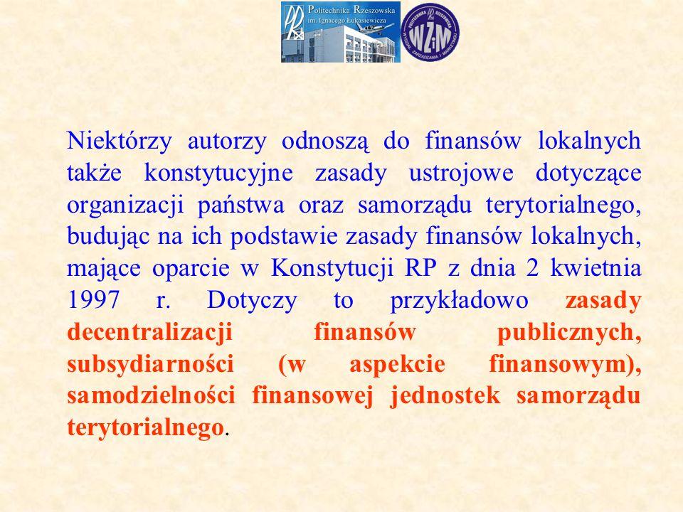 Niektórzy autorzy odnoszą do finansów lokalnych także konstytucyjne zasady ustrojowe dotyczące organizacji państwa oraz samorządu terytorialnego, budując na ich podstawie zasady finansów lokalnych, mające oparcie w Konstytucji RP z dnia 2 kwietnia 1997 r.