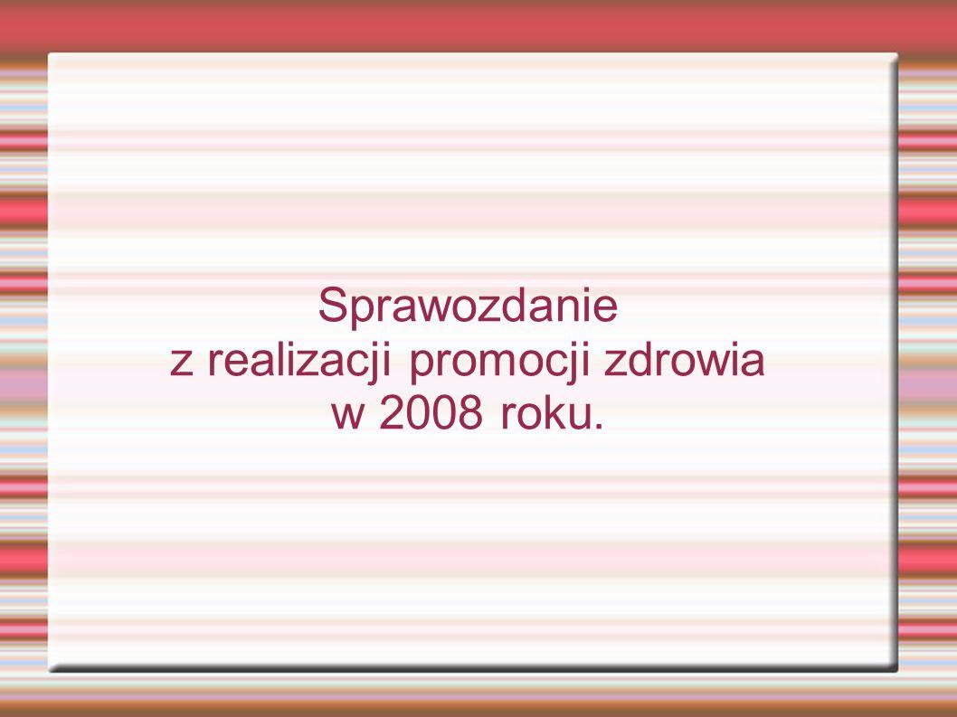Sprawozdanie z realizacji promocji zdrowia w 2008 roku.