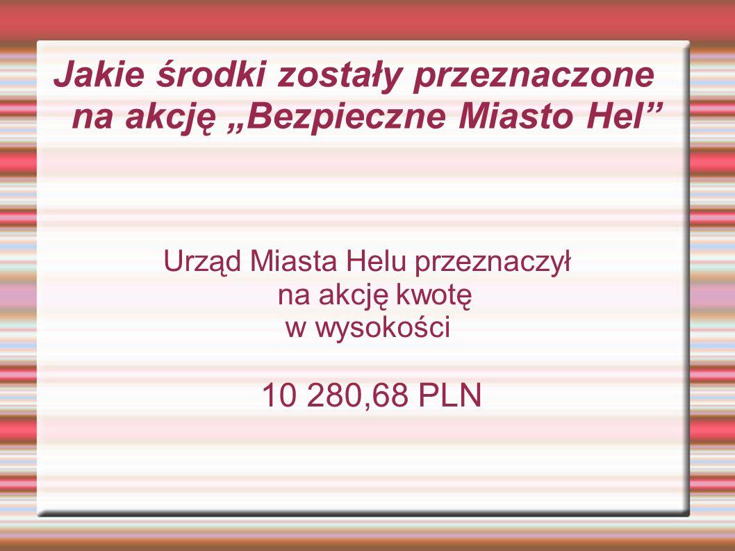 """Jakie środki zostały przeznaczone na akcję """"Bezpieczne Miasto Hel Urząd Miasta Helu przeznaczył na akcję kwotę w wysokości 10 280,68 PLN"""