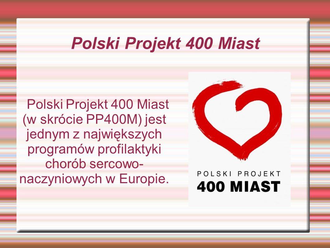 Polski Projekt 400 Miast Polski Projekt 400 Miast (w skrócie PP400M) jest jednym z największych programów profilaktyki chorób sercowo- naczyniowych w Europie.