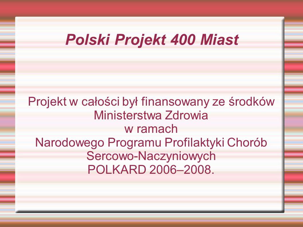 Polski Projekt 400 Miast Projekt w całości był finansowany ze środków Ministerstwa Zdrowia w ramach Narodowego Programu Profilaktyki Chorób Sercowo-Naczyniowych POLKARD 2006–2008.