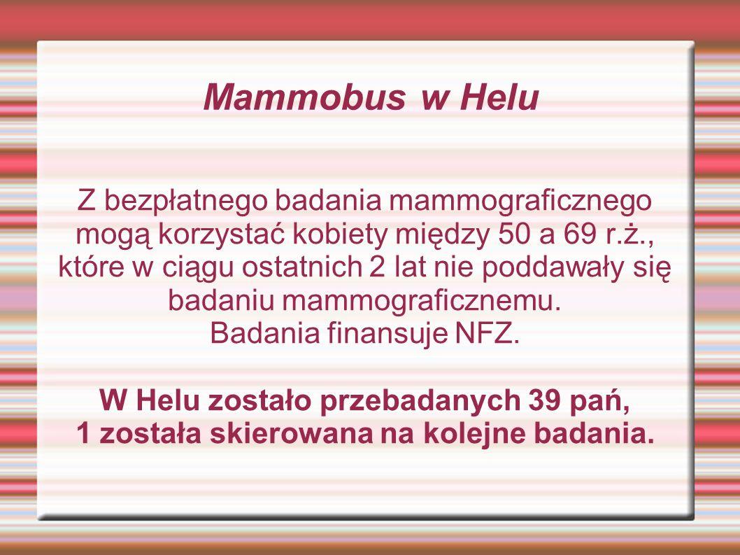 Mammobus w Helu Z bezpłatnego badania mammograficznego mogą korzystać kobiety między 50 a 69 r.ż., które w ciągu ostatnich 2 lat nie poddawały się badaniu mammograficznemu.