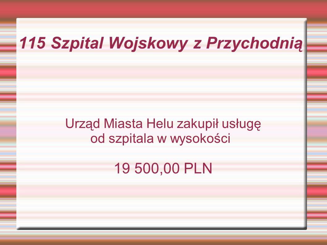 115 Szpital Wojskowy z Przychodnią Urząd Miasta Helu zakupił usługę od szpitala w wysokości 19 500,00 PLN