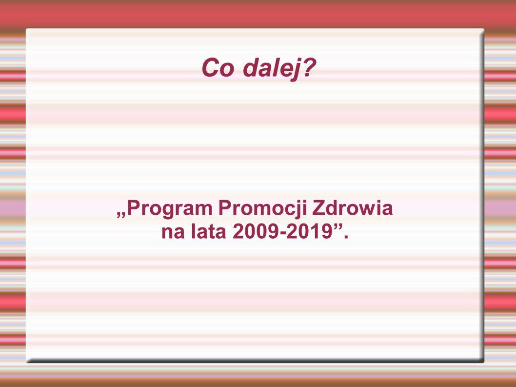"""Co dalej? """"Program Promocji Zdrowia na lata 2009-2019 ."""