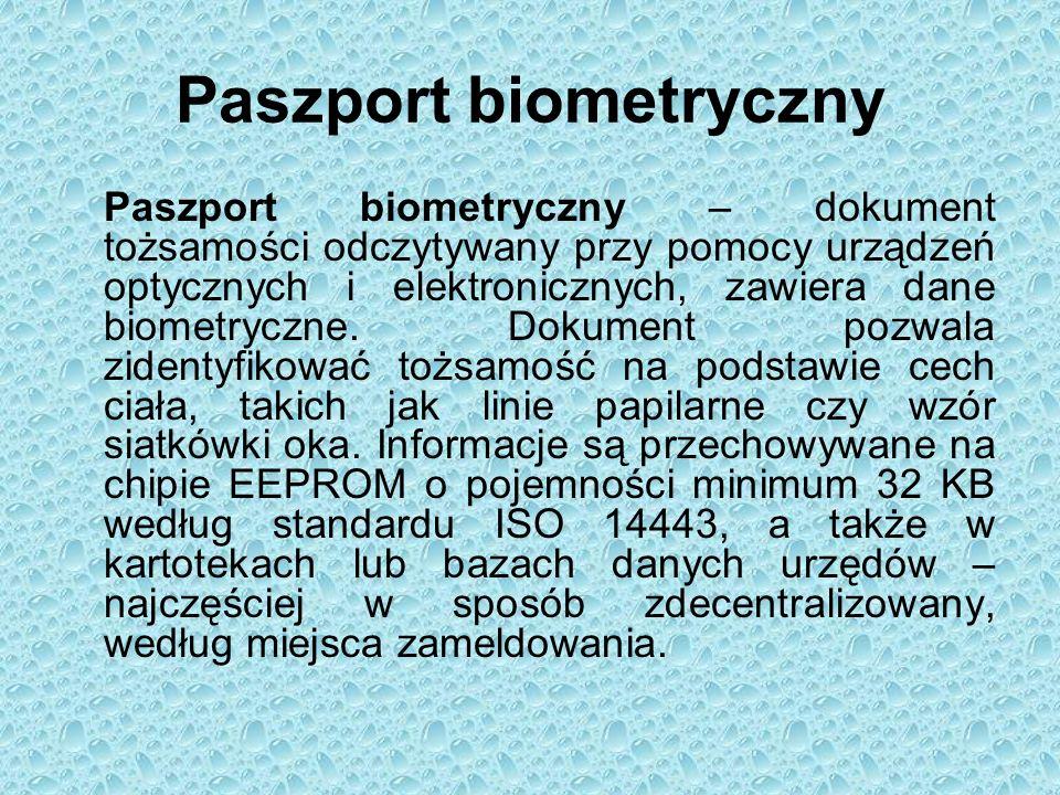 Paszport biometryczny Paszport biometryczny – dokument tożsamości odczytywany przy pomocy urządzeń optycznych i elektronicznych, zawiera dane biometryczne.