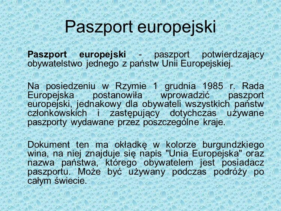 Paszport europejski Paszport europejski - paszport potwierdzający obywatelstwo jednego z państw Unii Europejskiej.