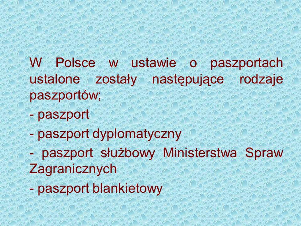 W Polsce w ustawie o paszportach ustalone zostały następujące rodzaje paszportów; - paszport - paszport dyplomatyczny - paszport służbowy Ministerstwa Spraw Zagranicznych - paszport blankietowy