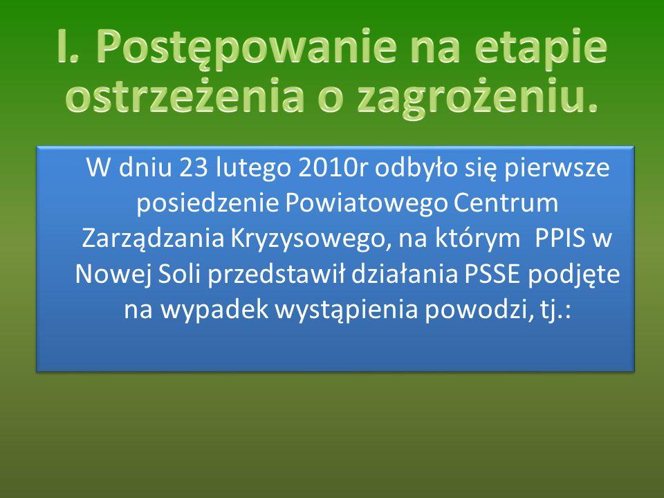 W dniu 23 lutego 2010r odbyło się pierwsze posiedzenie Powiatowego Centrum Zarządzania Kryzysowego, na którym PPIS w Nowej Soli przedstawił działania PSSE podjęte na wypadek wystąpienia powodzi, tj.: