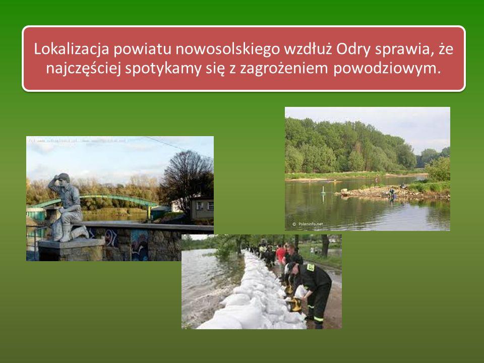 Lokalizacja powiatu nowosolskiego wzdłuż Odry sprawia, że najczęściej spotykamy się z zagrożeniem powodziowym.