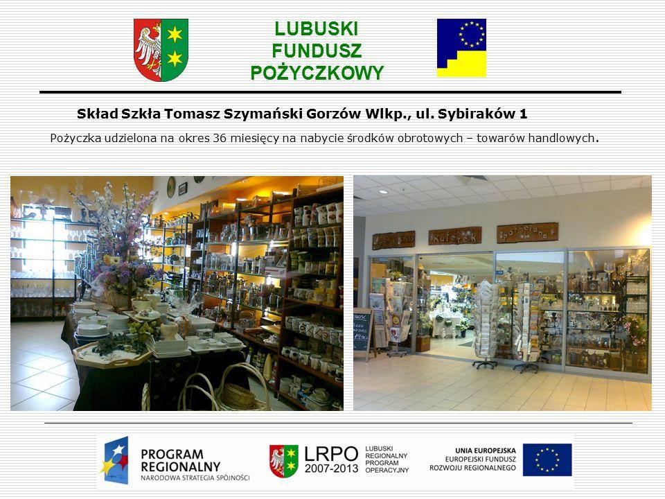 LUBUSKI FUNDUSZ POŻYCZKOWY Skład Szkła Tomasz Szymański Gorzów Wlkp., ul.