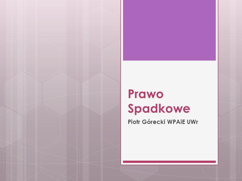 Prawo Spadkowe Piotr Górecki WPAiE UWr