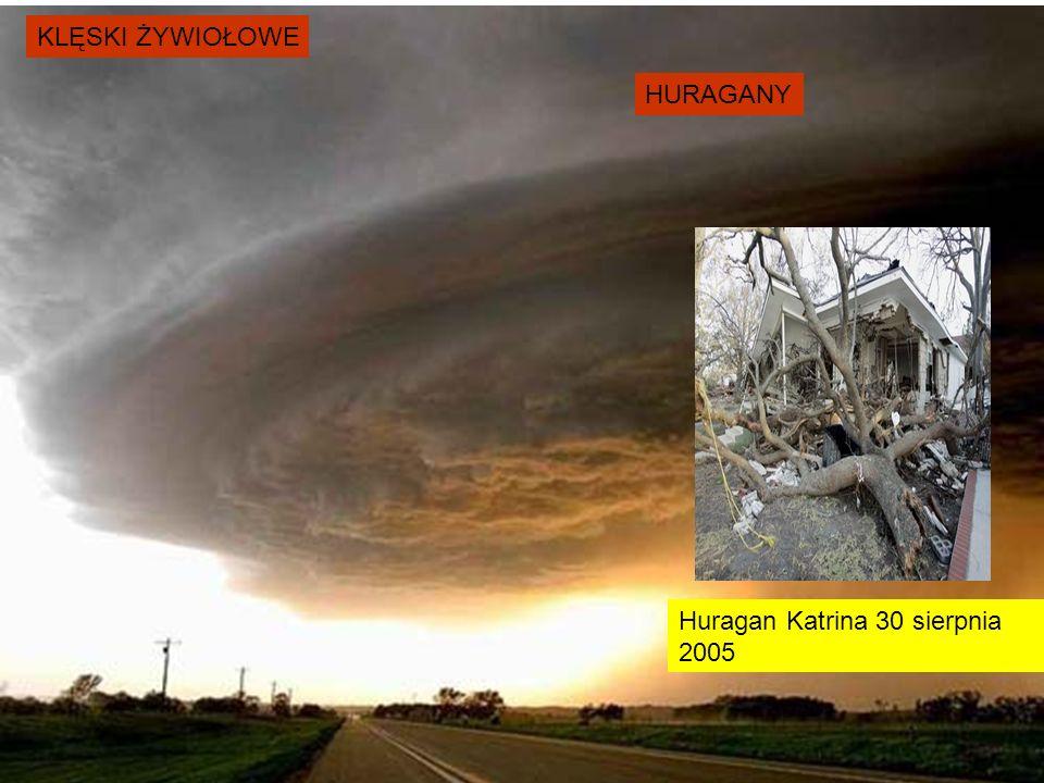 KLĘSKI ŻYWIOŁOWE HURAGANY Huragan Katrina 30 sierpnia 2005