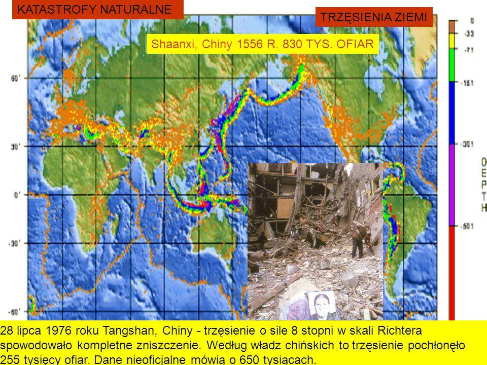 KATASTROFY NATURALNE TRZĘSIENIA ZIEMI 28 lipca 1976 roku Tangshan, Chiny - trzęsienie o sile 8 stopni w skali Richtera spowodowało kompletne zniszczen