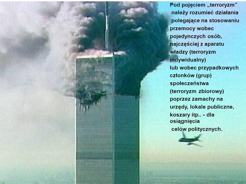 """Pod pojęciem """"terroryzm"""" należy rozumieć działania polegające na stosowaniu przemocy wobec pojedynczych osób, najczęściej z aparatu władzy (terroryzm"""