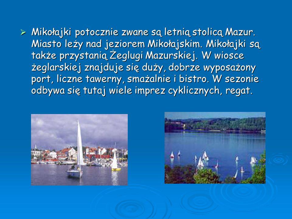 Mikołajki potocznie zwane są letnią stolicą Mazur. Miasto leży nad jeziorem Mikołajskim. Mikołajki są także przystanią Żeglugi Mazurskiej. W wiosce