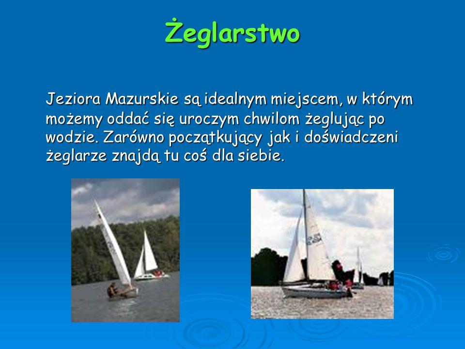 Żeglarstwo Jeziora Mazurskie są idealnym miejscem, w którym możemy oddać się uroczym chwilom żeglując po wodzie. Zarówno początkujący jak i doświadcze