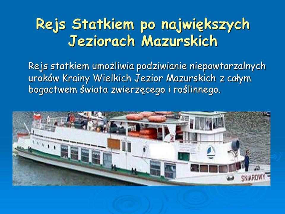 Rejs Statkiem po największych Jeziorach Mazurskich Rejs statkiem umożliwia podziwianie niepowtarzalnych uroków Krainy Wielkich Jezior Mazurskich z cał
