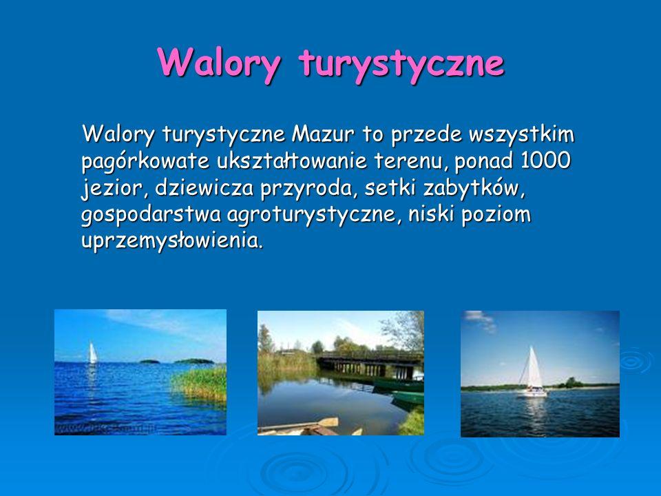 Walory turystyczne Walory turystyczne Mazur to przede wszystkim pagórkowate ukształtowanie terenu, ponad 1000 jezior, dziewicza przyroda, setki zabytk