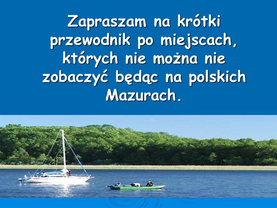 Zapraszam na krótki przewodnik po miejscach, których nie można nie zobaczyć będąc na polskich Mazurach.