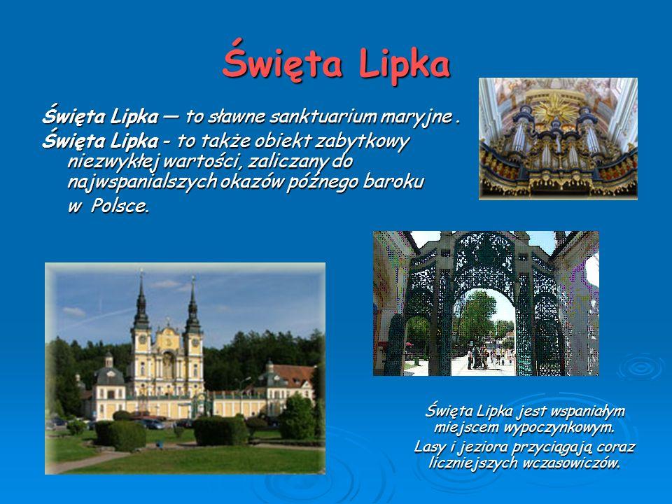 Święta Lipka Święta Lipka — to sławne sanktuarium maryjne. Święta Lipka - to także obiekt zabytkowy niezwykłej wartości, zaliczany do najwspanialszych