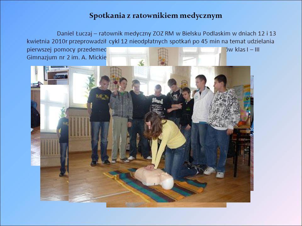 Spotkania z ratownikiem medycznym Daniel Łuczaj – ratownik medyczny ZOZ RM w Bielsku Podlaskim w dniach 12 i 13 kwietnia 2010r przeprowadził cykl 12 nieodpłatnych spotkań po 45 min na temat udzielania pierwszej pomocy przedemedycznej.