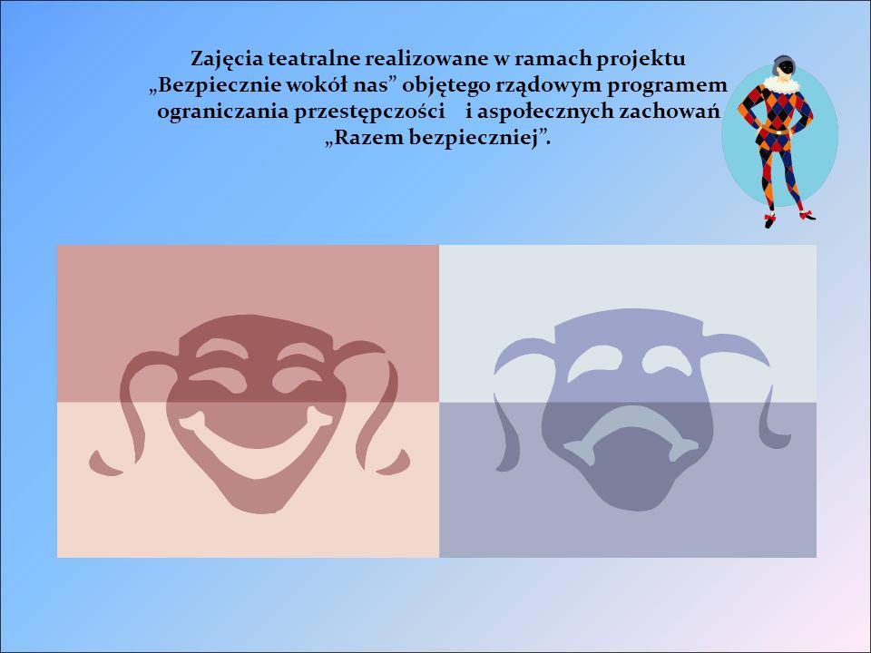 """Zajęcia teatralne realizowane w ramach projektu """"Bezpiecznie wokół nas objętego rządowym programem ograniczania przestępczości i aspołecznych zachowań """"Razem bezpieczniej ."""