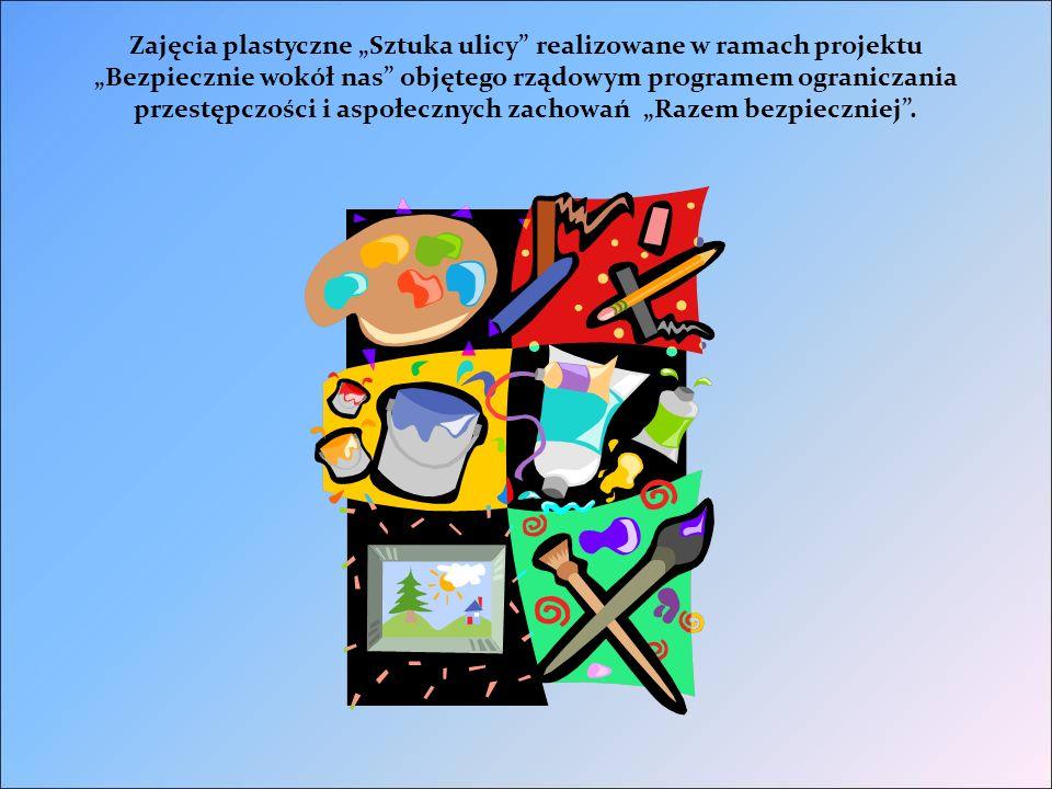 """Zajęcia plastyczne """"Sztuka ulicy realizowane w ramach projektu """"Bezpiecznie wokół nas objętego rządowym programem ograniczania przestępczości i aspołecznych zachowań """"Razem bezpieczniej ."""