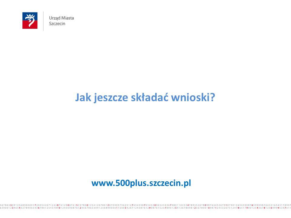 Jak jeszcze składać wnioski www.500plus.szczecin.pl
